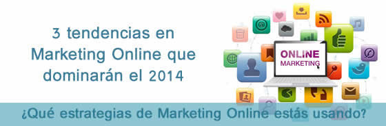 3 tendencias en Marketing Online que dominarán el 2014